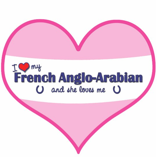 I Love My French Anglo-Arabian (Female Horse) Cutout
