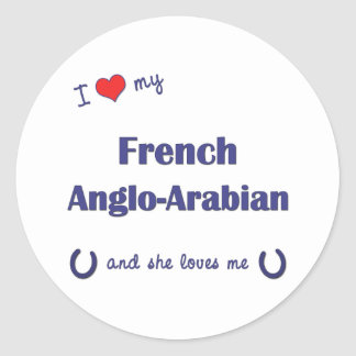 I Love My French Anglo-Arabian (Female Horse) Stickers