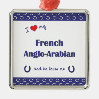 I Love My French Anglo-Arabian (Male Horse) Ornament