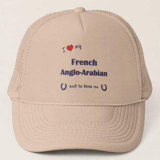 I Love My French Anglo-Arabian (Male Horse) Trucker Hat