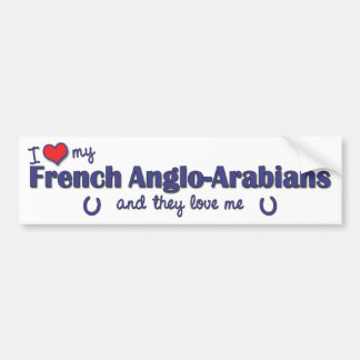 I Love My French Anglo-Arabians (Multiple Horses) Car Bumper Sticker