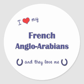 I Love My French Anglo-Arabians (Multiple Horses) Stickers
