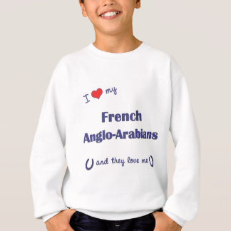 I Love My French Anglo-Arabians (Multiple Horses) Sweatshirt