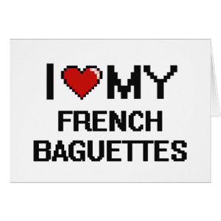 I Love My French Baguettes Digital design Greeting Card