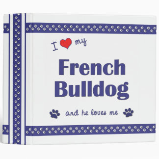 I Love My French Bulldog (Male Dog) 3 Ring Binder