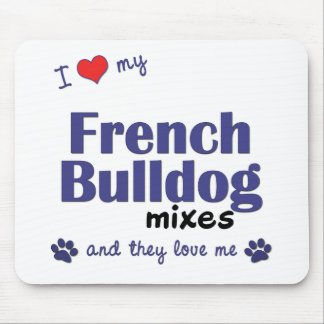 I Love My French Bulldog Mixes (Multiple Dogs) Mouse Pad