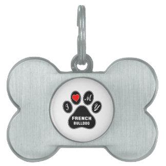 I love my French bulldog. Pet ID Tag