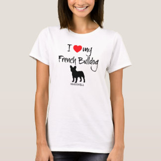 I Love My French Bulldog T-Shirt