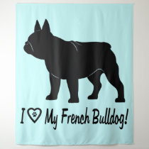 I Love My French Bulldog! Tapestry