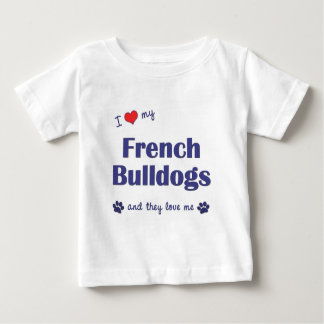 I Love My French Bulldogs (Multiple Dogs) Tee Shirt