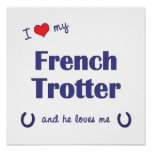 I Love My French Trotter (Male Horse) Print