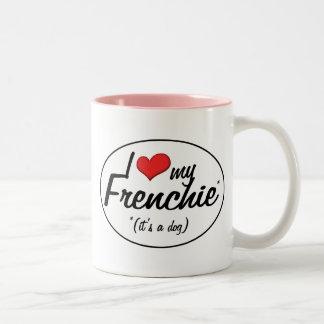 I Love My Frenchie (It's a Dog) Mugs