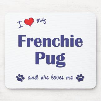 I Love My Frenchie Pug (Female Dog) Mouse Pad