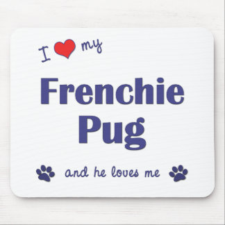 I Love My Frenchie Pug (Male Dog) Mouse Mats