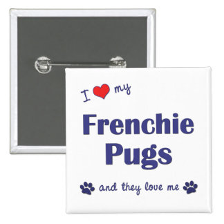 I Love My Frenchie Pugs (Multiple Dogs) Pinback Buttons