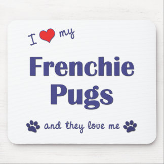 I Love My Frenchie Pugs (Multiple Dogs) Mouse Pad