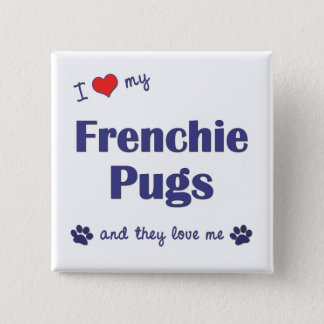 I Love My Frenchie Pugs (Multiple Dogs) Pinback Button