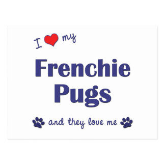 I Love My Frenchie Pugs (Multiple Dogs) Postcard
