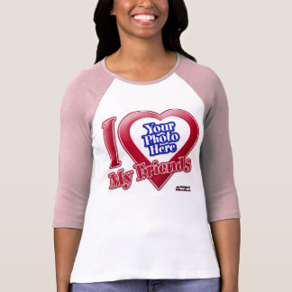 I Love My Friends - Photo T-Shirt