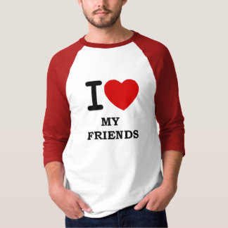 I LOVE MY FRIENDS T-Shirt