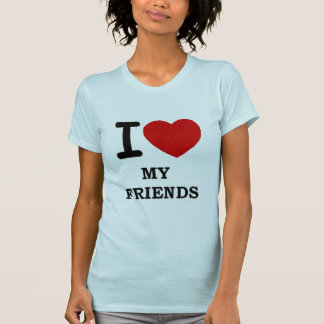 I LOVE MY FRIENDS T-Shirt