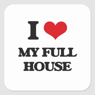 I Love My Full House Square Sticker