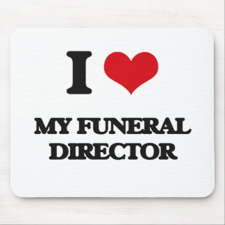 I Love My Funeral Director Mouse Pad