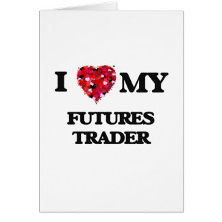 I love my Futures Trader Greeting Card