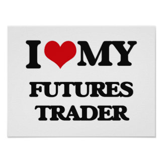 I love my Futures Trader Posters
