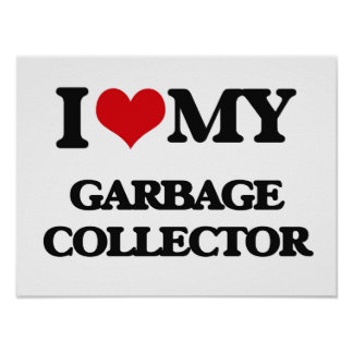 I love my Garbage Collector Poster