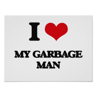 I Love My Garbage Man Poster