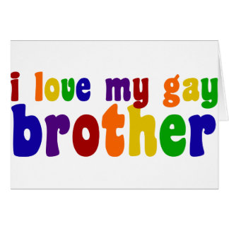 I Love My Gay Brother Card