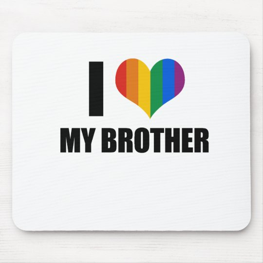 I Love my gay brother Mouse Pad