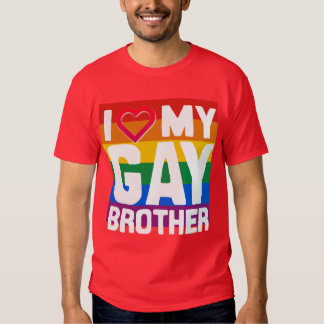 I LOVE MY GAY BROTHER -- -.png Shirt