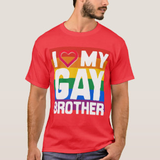 I LOVE MY GAY BROTHER -- -.png T-Shirt