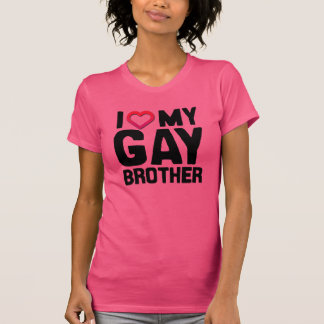 I LOVE MY GAY BROTHER --.png T Shirts