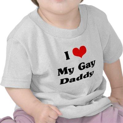 I love my gay daddy tshirts by
