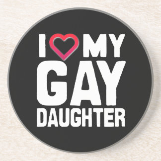 I LOVE MY GAY DAUGHTER - -.png Drink Coaster