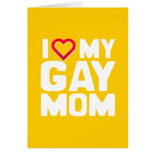 I LOVE MY GAY MOM GREETING CARD