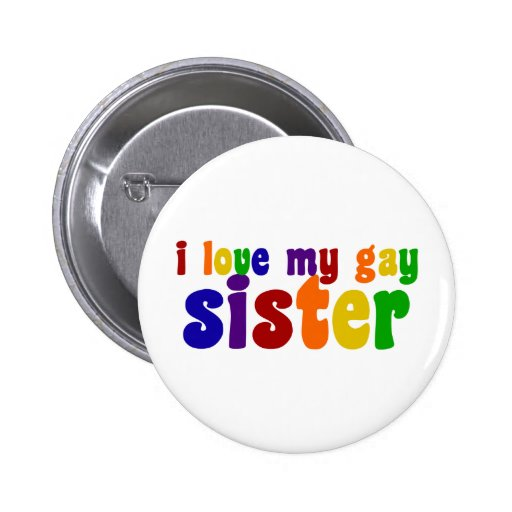 I Love My Gay Sister Pinback Buttons