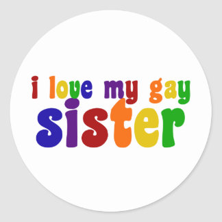 I Love My Gay Sister Classic Round Sticker