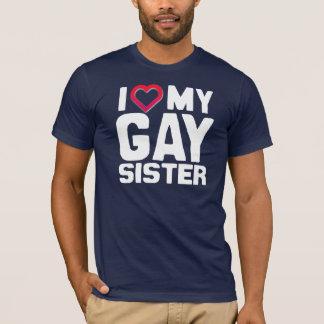 I LOVE MY GAY SISTER T-Shirt