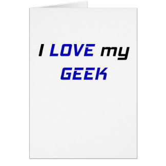 I Love my Geek Greeting Card
