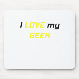 I Love my Geek Mouse Pad