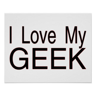 I Love My Geek Poster