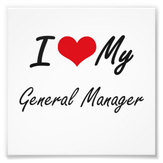 I love my General Manager Photo Print