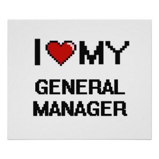 I love my General Manager Poster
