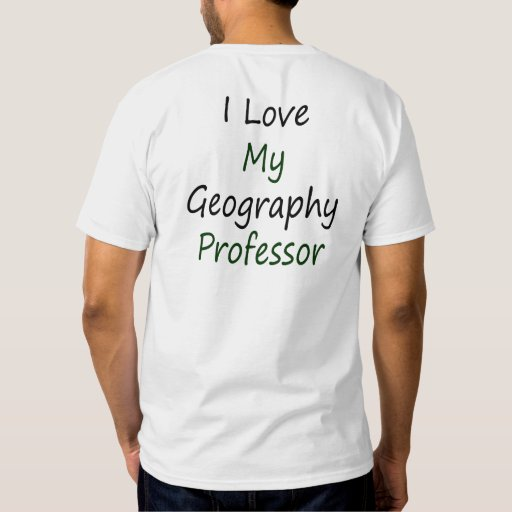 I Love My Geography Professor Tees