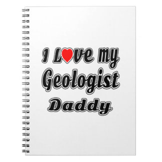 I Love My Geologist Daddy Notebooks