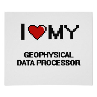 I love my Geophysical Data Processor Poster